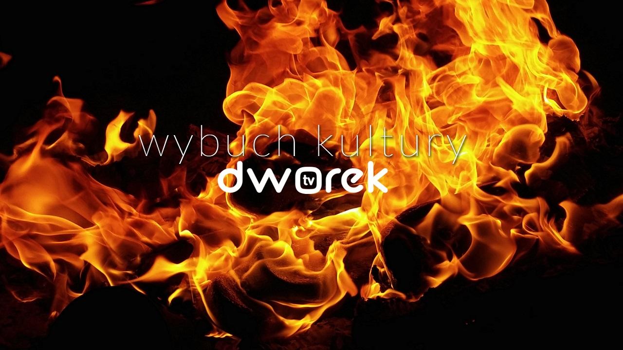 "Wybuch ognia a na nim napis ""wybuch kultury, dworek.tv"""